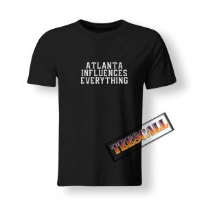 Atlanta Influences Everything T-Shirt S-3XL